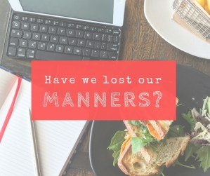 Have we lost our manners?