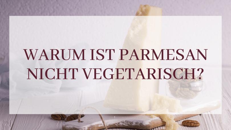 Warum ist Parmesan nicht vegetarisch
