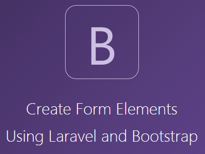 Create Form Elements Using Laravel and Bootstrap