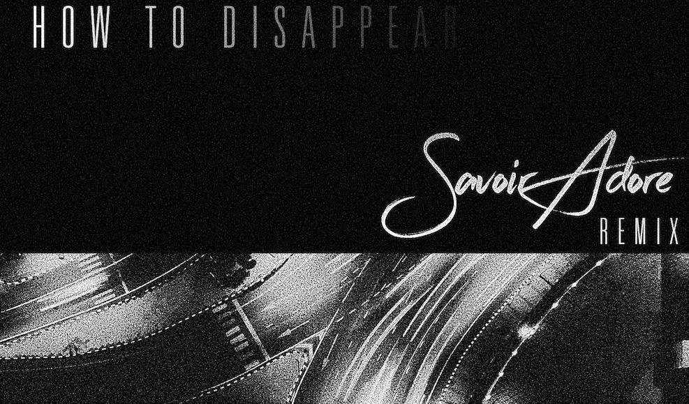 PREMIERE: Savoir Adore Remixes The Bad Dreamers - 'How to Disappear'