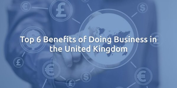 Top 6 Benefits of Doing Business in the United Kingdom