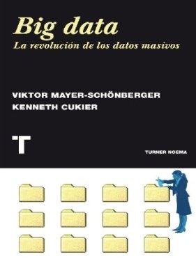 Big Data: La revolución de los datos masivos de Kenneth Cukier y Viktor Mayer-Schönberger