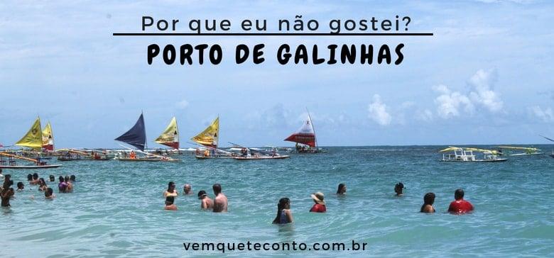 Por que eu não gostei de Porto de Galinhas? | Vem que te Conto!