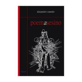 Poemasesino, Alejandro Canedo Peñaranda