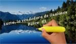 Lucía, la vendedora de ilusiones - Parte VI