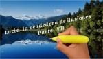 Lucía, la vendedora de ilusiones - Parte VII