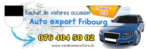 Rachat de véhicules occasions export à Fribourg