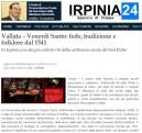 http://www.irpinia24.it/wp/blog/2015/02/25/vallata-venerdi-santo-fede-tradizione-e-folklore-dal-1541/