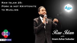 Raw Islam 25: Pork is not Kryptonite to Muslims