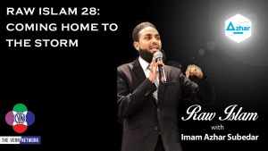 Raw Islam 28: Coming Home to the Storm