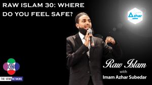 Raw Islam 30: Where do You Feel Safe?