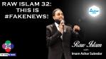 Raw Islam 32: This is #FakeNews!