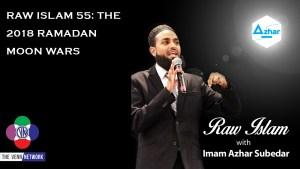 Raw Islam 55: The 2018 Ramadan Moon Wars