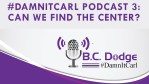 #DamnItCarl Podcast 3: Can We Find The Center?