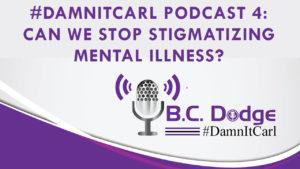 On this #DamnItCarl podcastB.C. Dodgeasks –When can we stop stigmatizing, <script srcset=