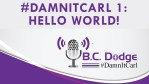 #DamnItCarl Podcast 1 : Hello World
