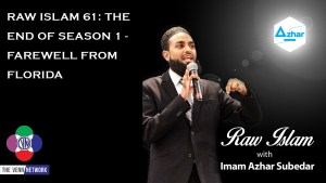 This week on the Raw Islam Podcast with Imam Azhar– a 2017 Podcast Award nominated podcast, the team wraps up what they are lovingly calling season 1.