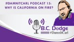 #DamnItCarl Podcast 15: Why is California on Fire?