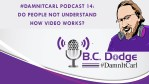 #DamnItCarl Podcast 14: Do People Not Understand How Video Works?