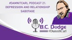 #DamnItCarl Podcast 21: Depression and Relationship Sabotage