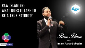 On this episode of the Raw Islam Podcast with Imam Azhar – a 2017 Podcast Award nominated podcast – we ask what it takes to be a true patriot.