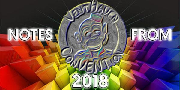 2018 Vent Haven Ventriloquist ConVENTion Notes