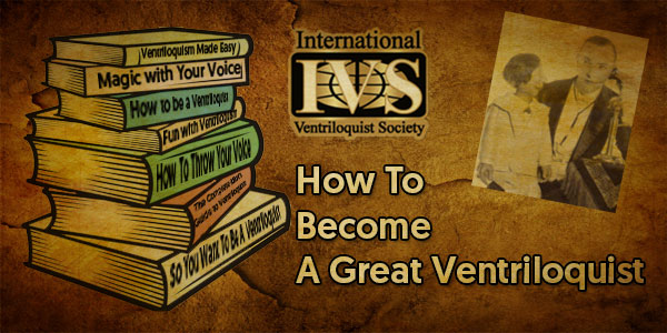 How Do You Become A Great Ventriloquist?