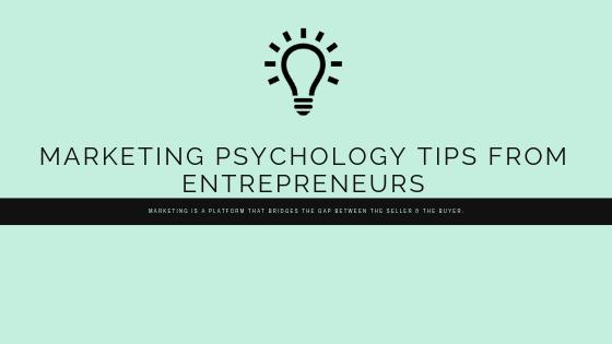 Marketing Psychology Tips from Entrepreneurs