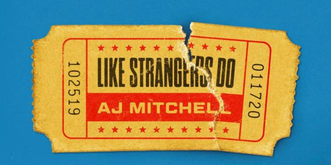 "AJ MITCHELL RELEASES BRAND NEW SONG ""LIKE STRANGERS DO"""