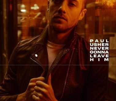 "PAUL USHER Releases Follow-up Single ""Never Gonna Leave Him"""