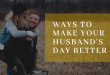 6 ways to make your husband's day better