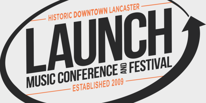 Launch Music Conference & Festival Returns To Historic Downtown Lancaster in Lancaster, PA