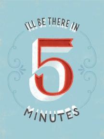 Estarei aí em 5 minutos