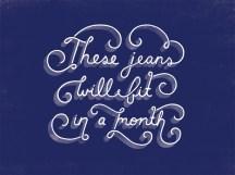 Esses jeans vão servir até o fim do mês