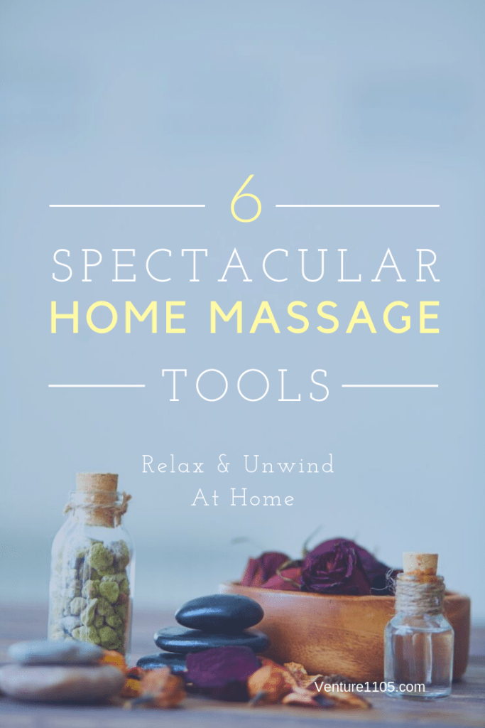 6 Spectacular Home Massage Tools - Relax and Unwind At Home.