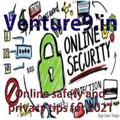 Online safety and privacy tips for 2021
