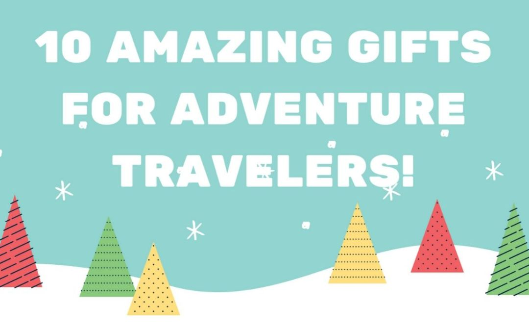 10 Amazing Gifts For Adventure Lovers and Travelers!