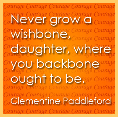 Never grow a wshbone, daughter, where your backbone ought to be.