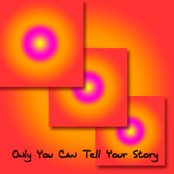 Only You Can Tell Your Story