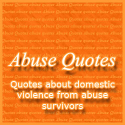 Abuse Quotes from Survivors of Domestic Violence & Abuse