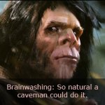 Brainwashing and Intelligence: So Natural a Caveman Can Do It