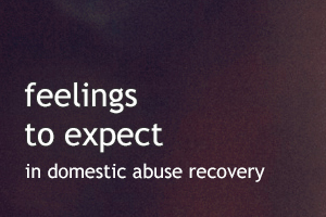 Your feelings in domestic abuse recovery may be very confusing. Discover five feelings that you may not expect in recovery and how to deal with them.