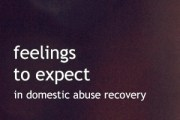Five Feelings in Domestic Abuse Recovery That Could Derail Your Healing