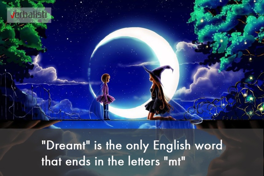 Dreamt is the only English word that ends in the letters mt