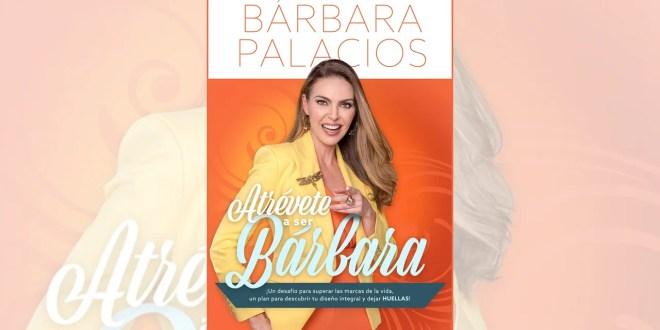 """""""Atrévete a ser bárbara"""", lo nuevo de Bárbara Palacios"""