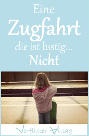 Wenn die Zugfahrt mit zwei Kindern in einer mittleren Katastrophe endet...