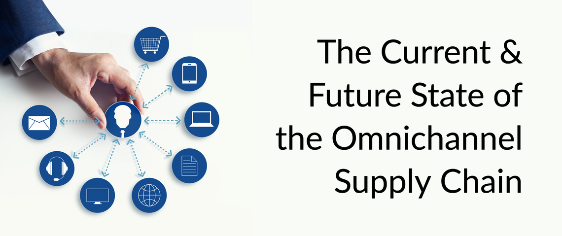 The Current & Future State of the Omnichannel Supply Chain