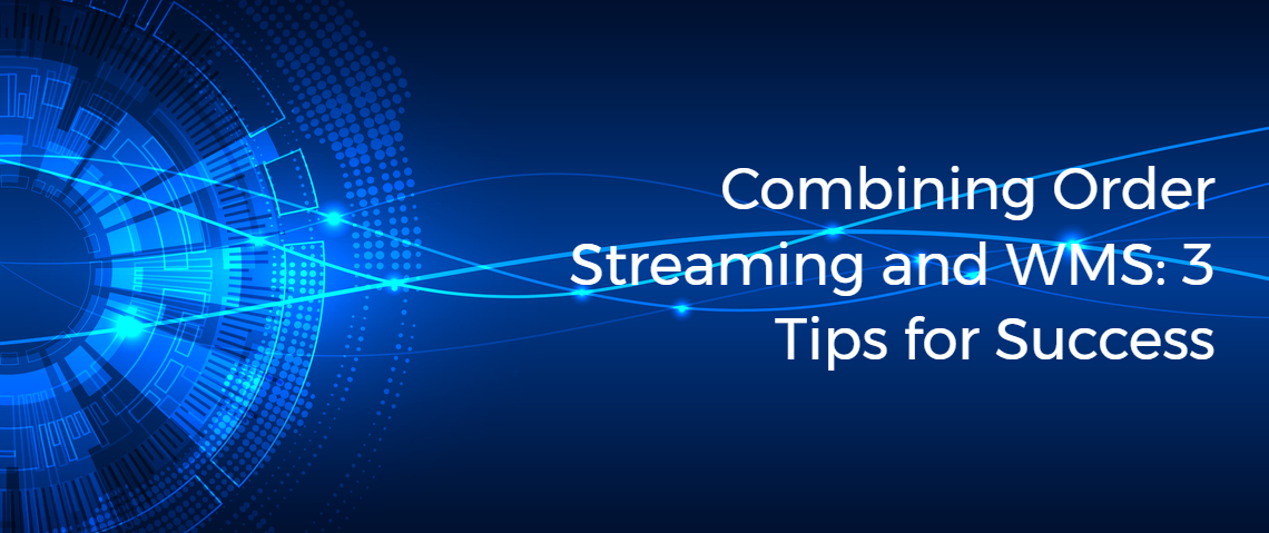 Combining Order Streaming and WMS: 3 Tips for Success