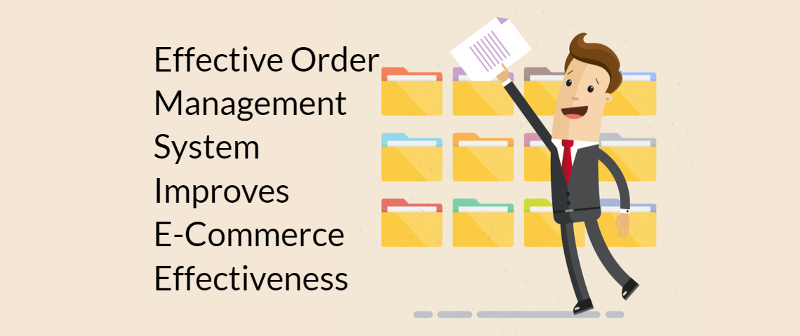 How an Effective Order Management System Improves E-Commerce Effectiveness?