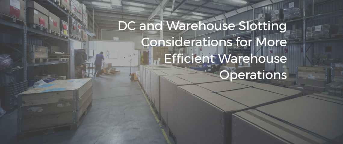 DC and Warehouse Slotting Considerations for More Efficient Warehouse Operations